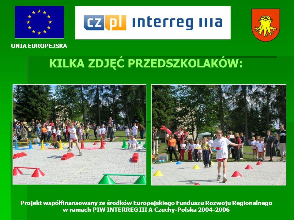 UNIA EUROPEJSKA Projekt współfinansowany ze środków Europejskiego Funduszu Rozwoju Regionalnego w ramach PIW INTERREG III A Czechy-Polska 2004-2006 KILKA ZDJĘĆ PRZEDSZKOLAKÓW: