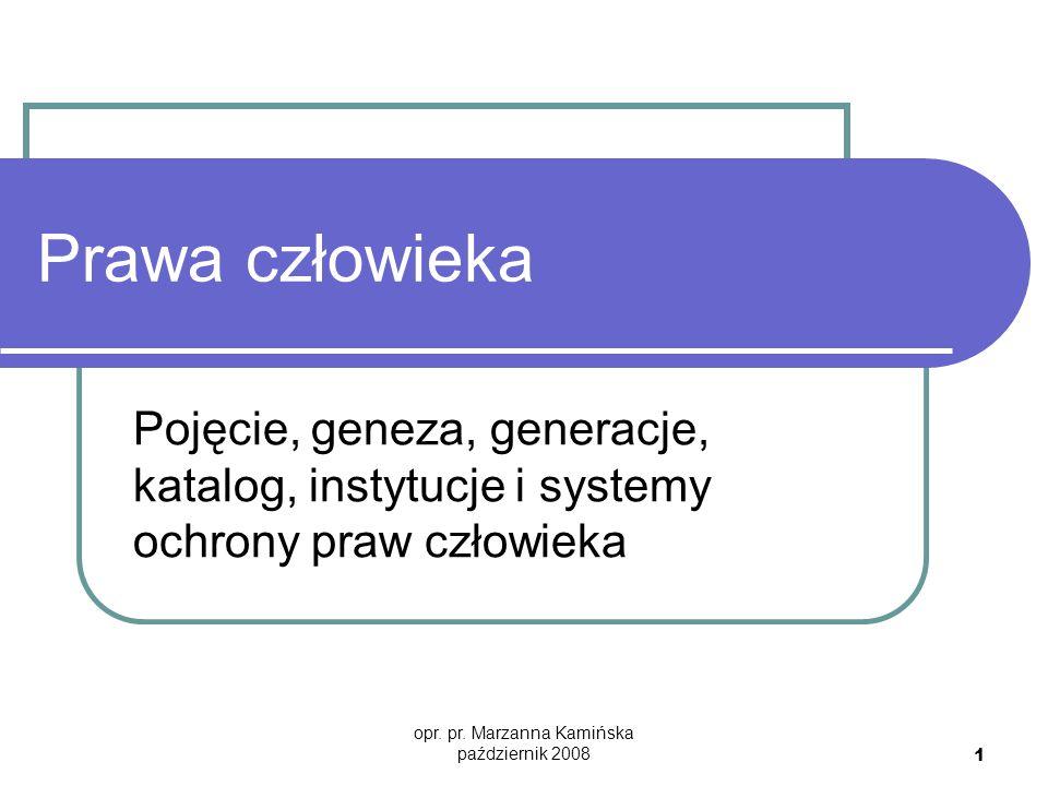opr. pr. Marzanna Kamińska październik 2008 1 Prawa człowieka Pojęcie, geneza, generacje, katalog, instytucje i systemy ochrony praw człowieka