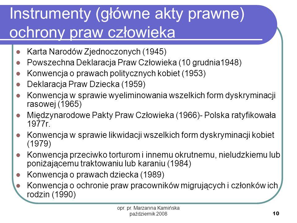 opr. pr. Marzanna Kamińska październik 2008 10 Instrumenty (główne akty prawne) ochrony praw człowieka Karta Narodów Zjednoczonych (1945) Powszechna D