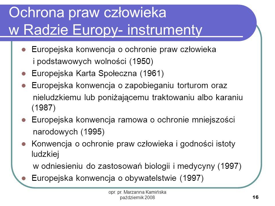 opr. pr. Marzanna Kamińska październik 2008 16 Ochrona praw człowieka w Radzie Europy- instrumenty Europejska konwencja o ochronie praw człowieka i po