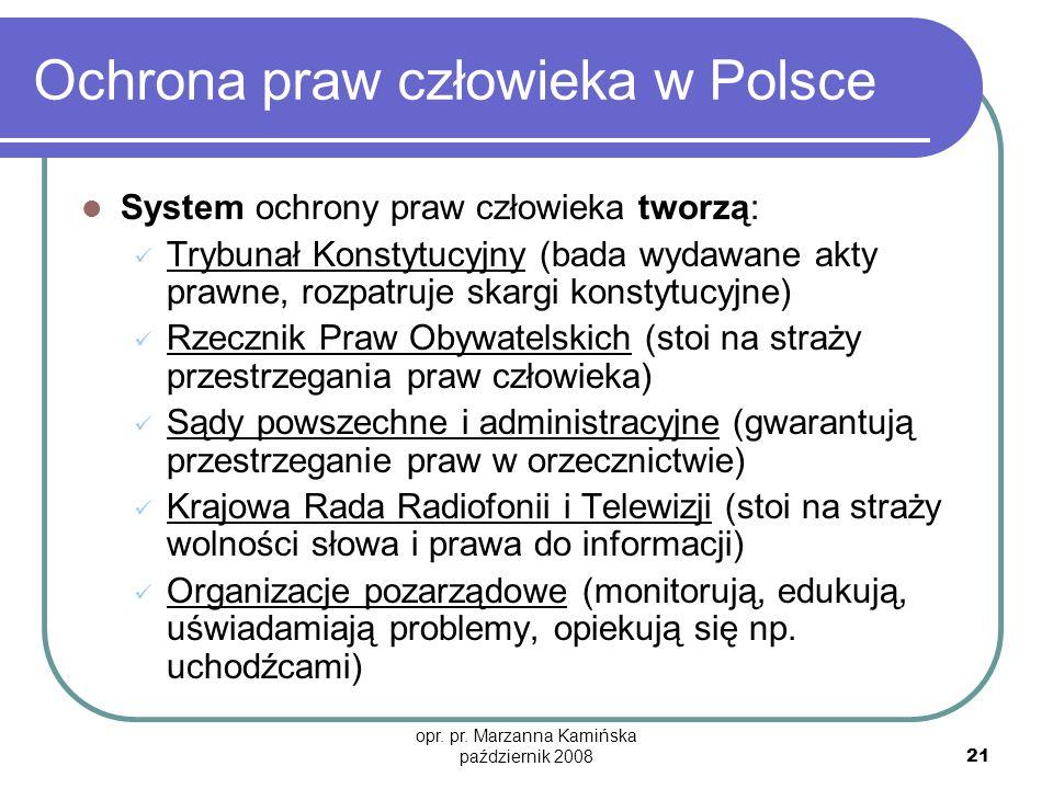 opr. pr. Marzanna Kamińska październik 2008 21 Ochrona praw człowieka w Polsce System ochrony praw człowieka tworzą: Trybunał Konstytucyjny (bada wyda