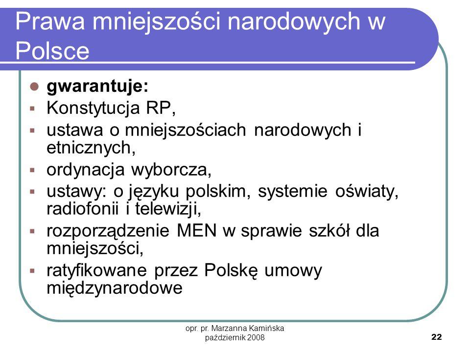 opr. pr. Marzanna Kamińska październik 2008 22 Prawa mniejszości narodowych w Polsce gwarantuje: Konstytucja RP, ustawa o mniejszościach narodowych i