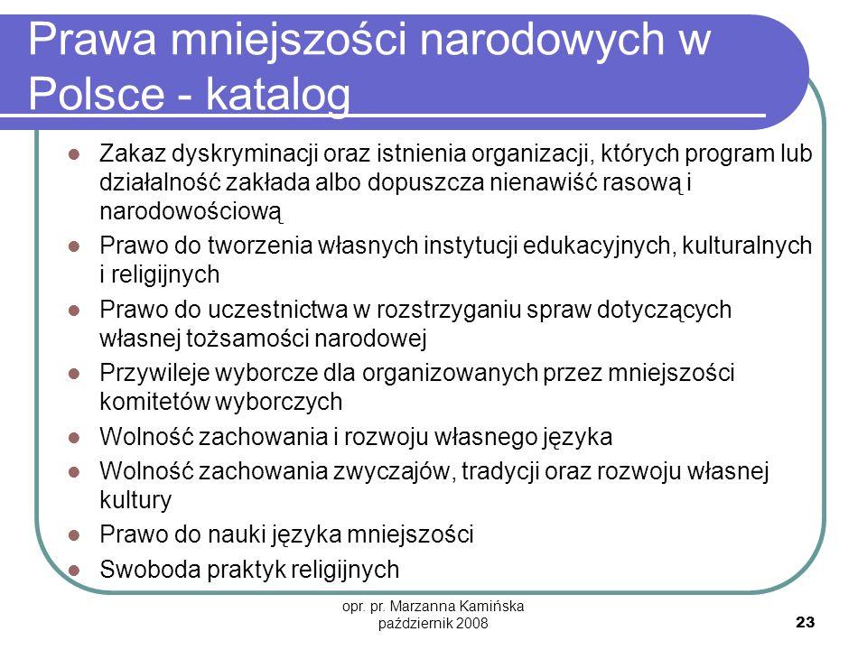 opr. pr. Marzanna Kamińska październik 2008 23 Prawa mniejszości narodowych w Polsce - katalog Zakaz dyskryminacji oraz istnienia organizacji, których