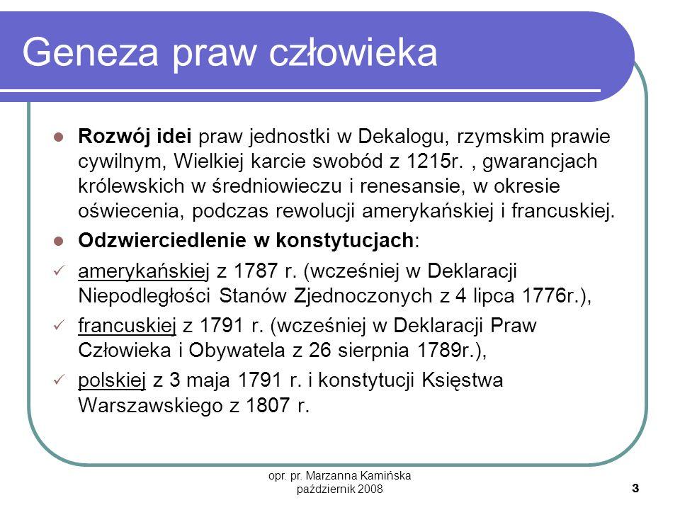 opr. pr. Marzanna Kamińska październik 2008 3 Geneza praw człowieka Rozwój idei praw jednostki w Dekalogu, rzymskim prawie cywilnym, Wielkiej karcie s