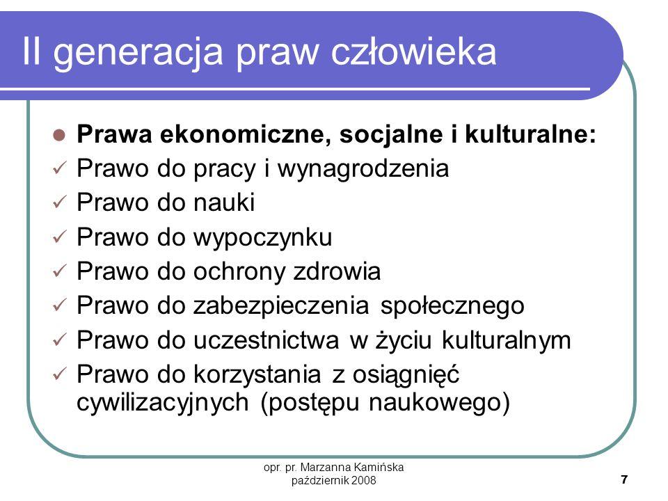 opr. pr. Marzanna Kamińska październik 2008 7 II generacja praw człowieka Prawa ekonomiczne, socjalne i kulturalne: Prawo do pracy i wynagrodzenia Pra