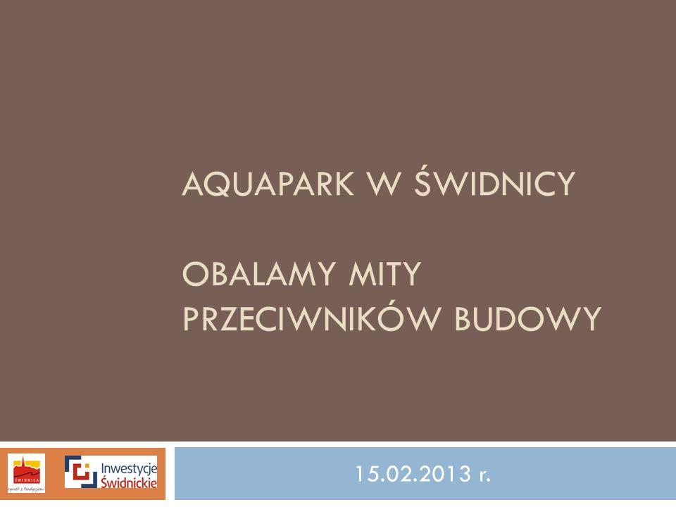 AQUAPARK W ŚWIDNICY OBALAMY MITY PRZECIWNIKÓW BUDOWY 15.02.2013 r.