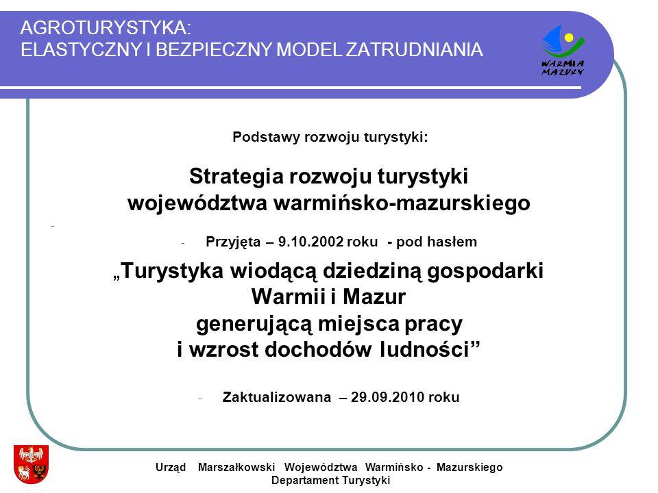 AGROTURYSTYKA: ELASTYCZNY I BEZPIECZNY MODEL ZATRUDNIANIA Podstawy rozwoju turystyki: Strategia rozwoju turystyki województwa warmińsko-mazurskiego -