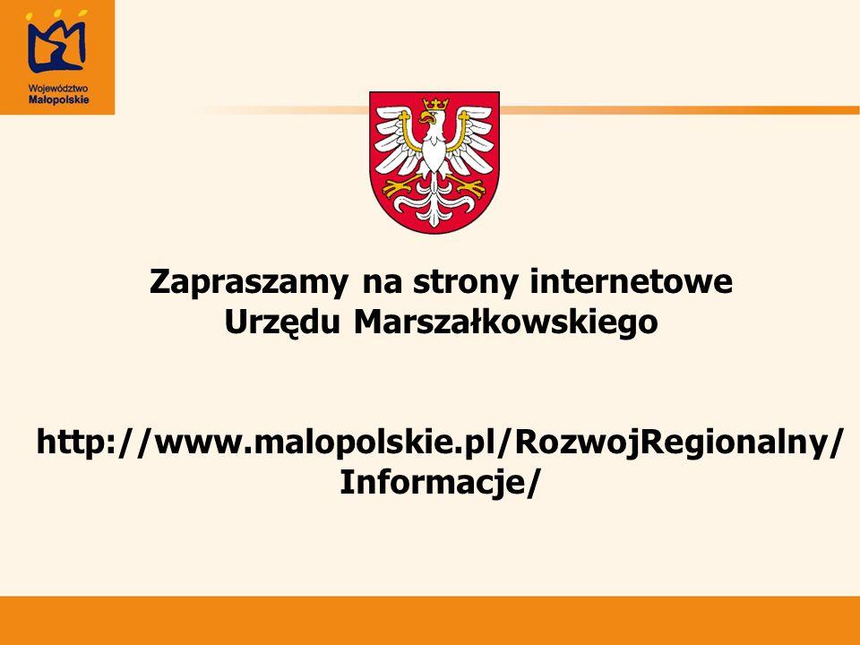 Zapraszamy na strony internetowe Urzędu Marszałkowskiego http://www.malopolskie.pl/RozwojRegionalny/ Informacje/