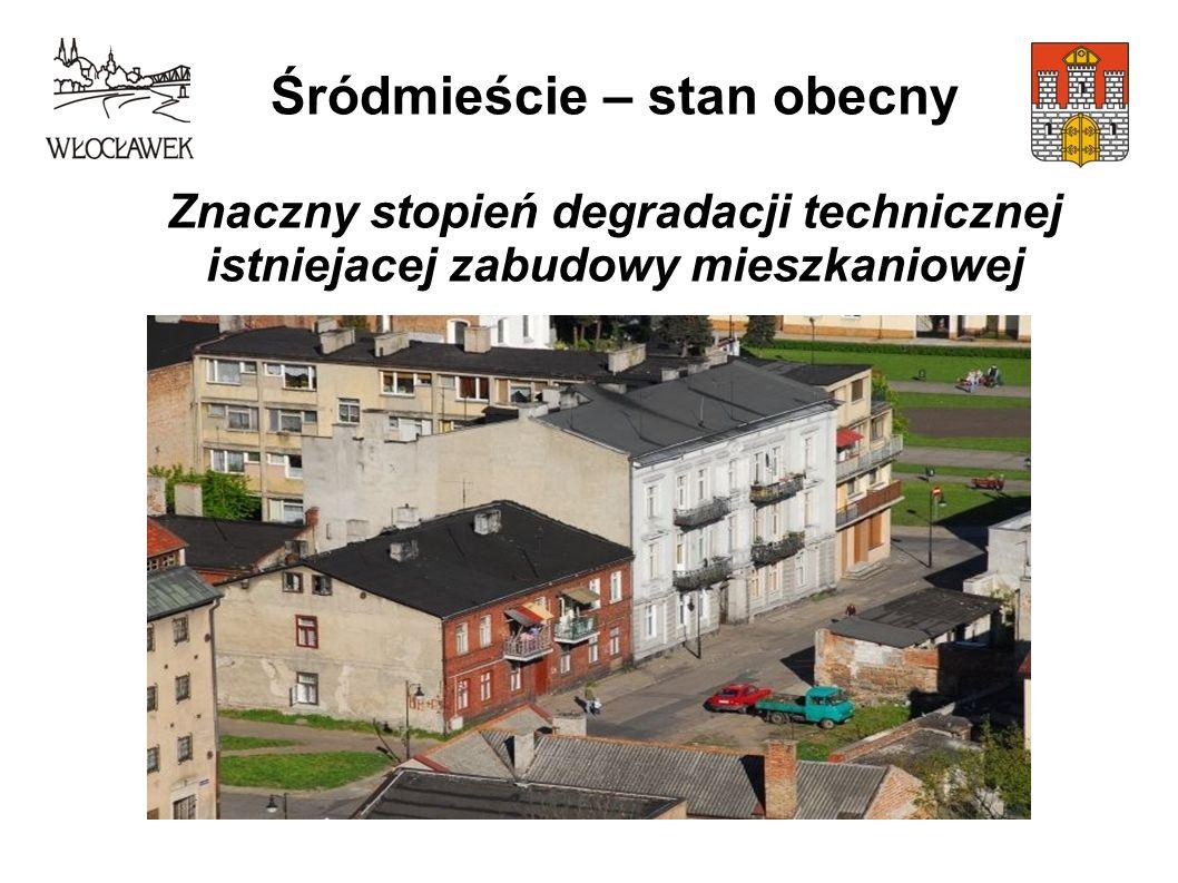 Śródmieście – stan obecny Znaczny stopień degradacji technicznej istniejacej zabudowy mieszkaniowo- usługowej, przestrzeni publicznych