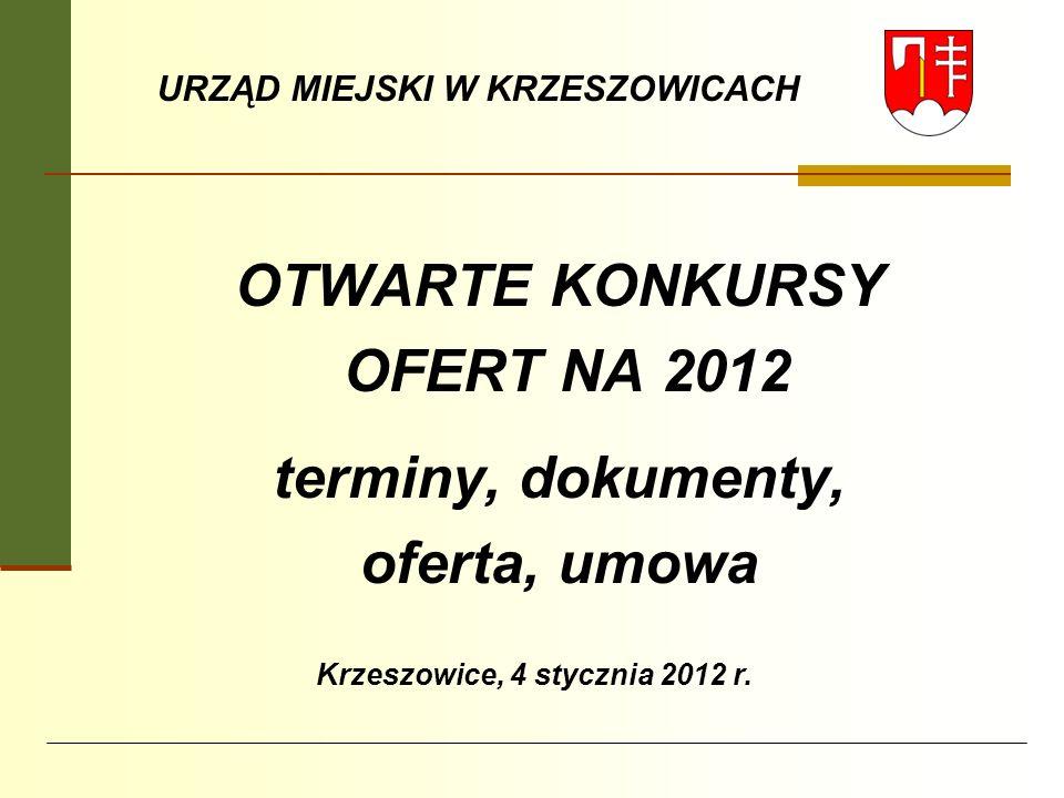 URZĄD MIEJSKI W KRZESZOWICACH Krzeszowice, 4 stycznia 2012 r. OTWARTE KONKURSY OFERT NA 2012 terminy, dokumenty, oferta, umowa