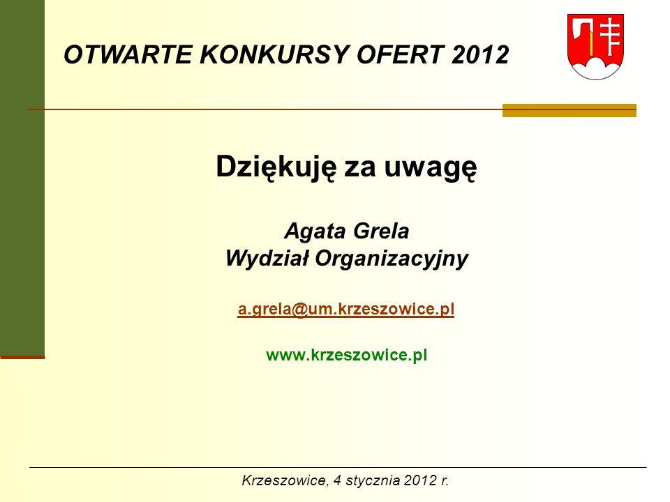 OTWARTE KONKURSY OFERT 2012 Dziękuję za uwagę Agata Grela Wydział Organizacyjny a.grela@um.krzeszowice.pl www.krzeszowice.pl Krzeszowice, 4 stycznia 2