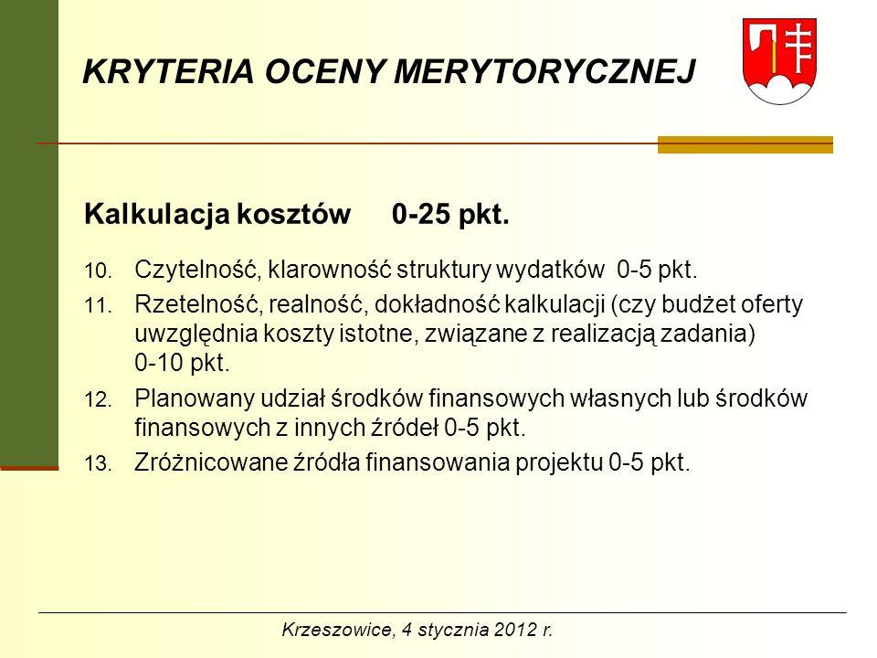BUDŻET ZADANIA Ze środków dotacji nie mogą być finansowane: - wydatki dokonane przed datą zawarcia umowy o udzielenie dotacji oraz po zakończeniu zadania Krzeszowice, 4 stycznia 2012 r.