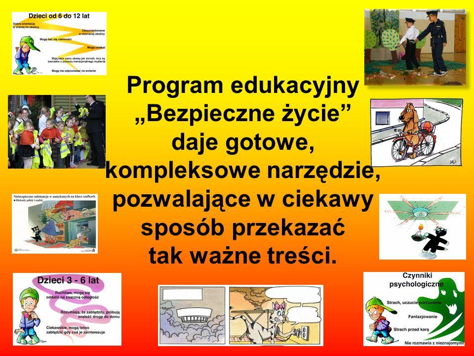 Program edukacyjny Bezpieczne życie daje gotowe, kompleksowe narzędzie, pozwalające w ciekawy sposób przekazać tak ważne treści.