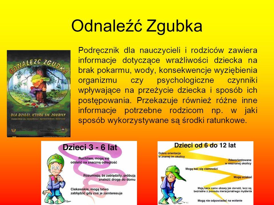 Odnaleźć Zgubka Podręcznik dla nauczycieli i rodziców zawiera informacje dotyczące wrażliwości dziecka na brak pokarmu, wody, konsekwencje wyziębienia