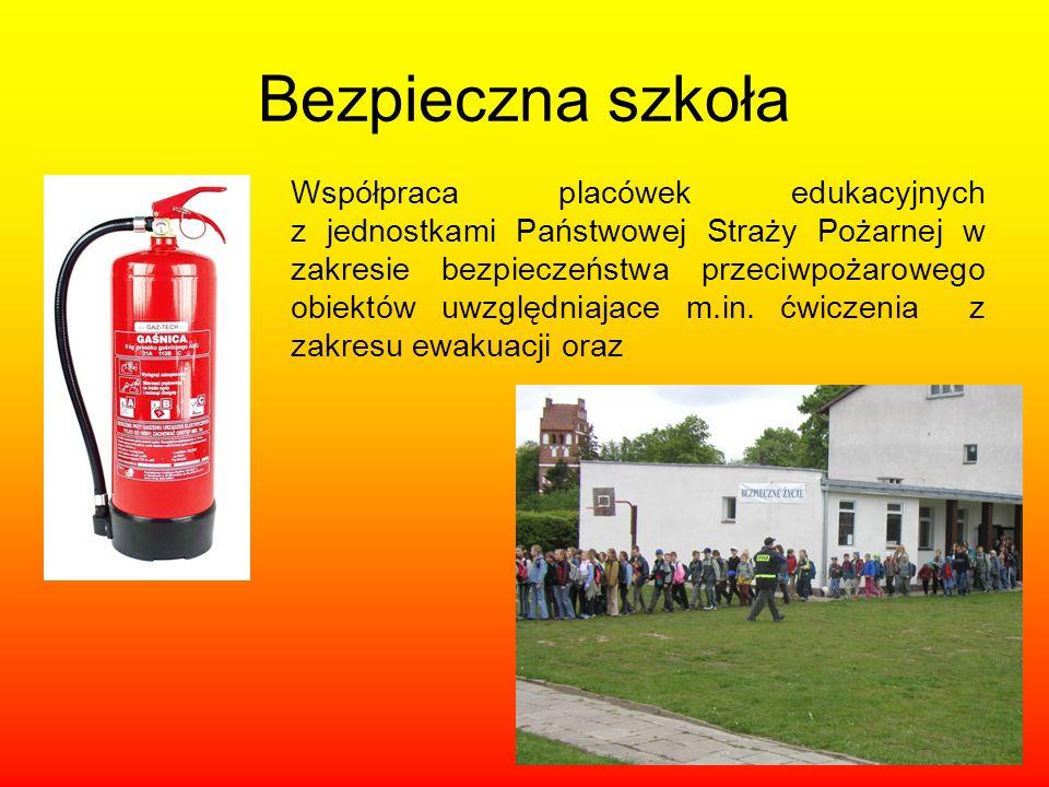 Bezpieczna szkoła Współpraca placówek edukacyjnych z jednostkami Państwowej Straży Pożarnej w zakresie bezpieczeństwa przeciwpożarowego obiektów uwzgl
