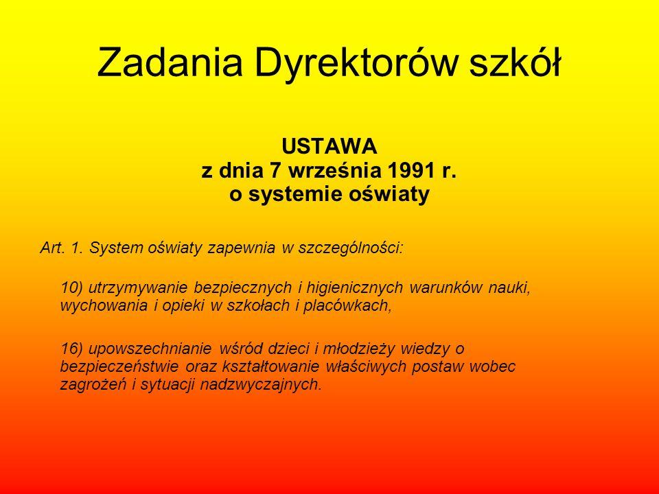 Zadania Dyrektorów szkół USTAWA z dnia 7 września 1991 r. o systemie oświaty Art. 1. System oświaty zapewnia w szczególności: 10) utrzymywanie bezpiec