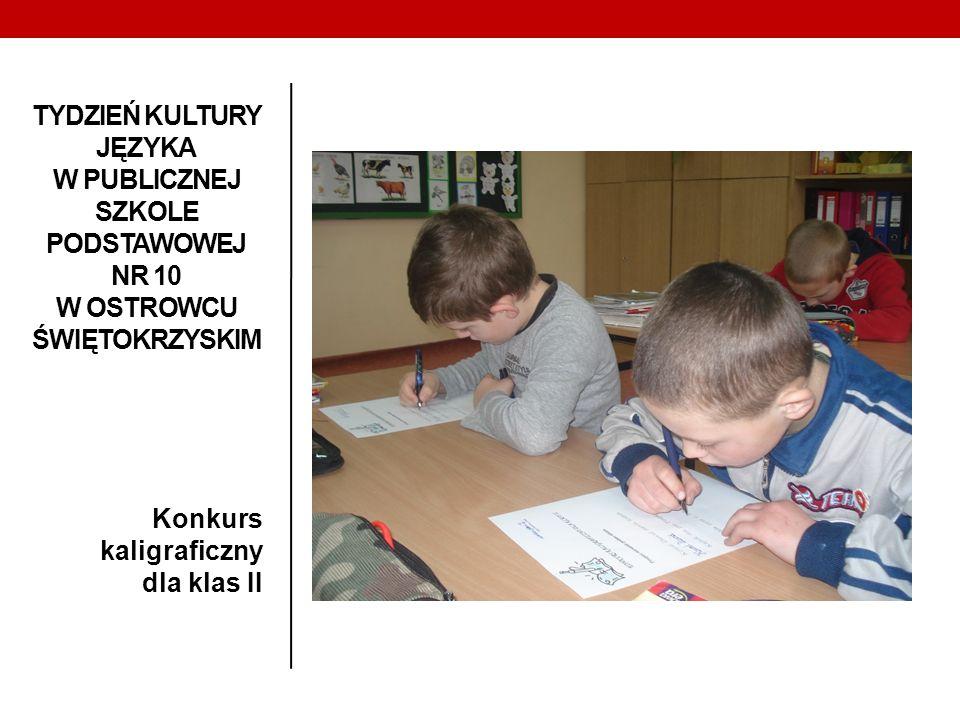 TYDZIEŃ KULTURY JĘZYKA W PUBLICZNEJ SZKOLE PODSTAWOWEJ NR 10 W OSTROWCU ŚWIĘTOKRZYSKIM Konkurs kaligraficzny dla klas II