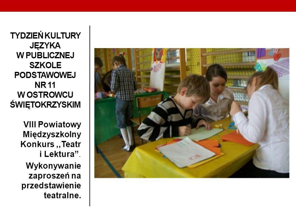 TYDZIEŃ KULTURY JĘZYKA W PUBLICZNEJ SZKOLE PODSTAWOWEJ NR 11 W OSTROWCU ŚWIĘTOKRZYSKIM VIII Powiatowy Międzyszkolny Konkurs,,Teatr i Lektura. Wykonywa