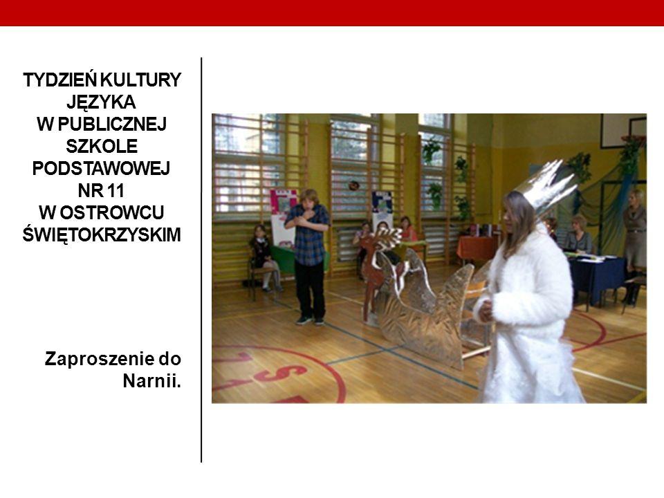TYDZIEŃ KULTURY JĘZYKA W PUBLICZNEJ SZKOLE PODSTAWOWEJ NR 11 W OSTROWCU ŚWIĘTOKRZYSKIM Zaproszenie do Narnii.