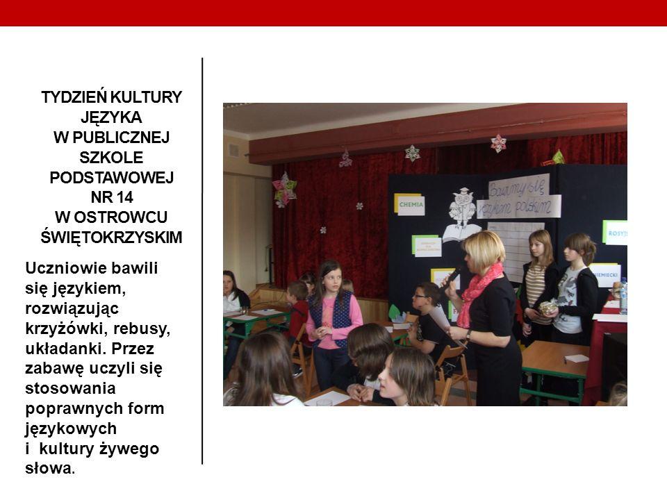 TYDZIEŃ KULTURY JĘZYKA W PUBLICZNEJ SZKOLE PODSTAWOWEJ NR 14 W OSTROWCU ŚWIĘTOKRZYSKIM Uczniowie bawili się językiem, rozwiązując krzyżówki, rebusy, u