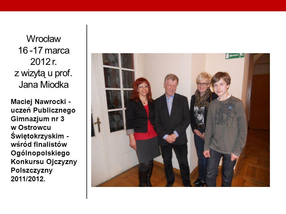 Wrocław 16 -17 marca 2012 r. z wizytą u prof. Jana Miodka Maciej Nawrocki - uczeń Publicznego Gimnazjum nr 3 w Ostrowcu Świętokrzyskim - wśród finalis
