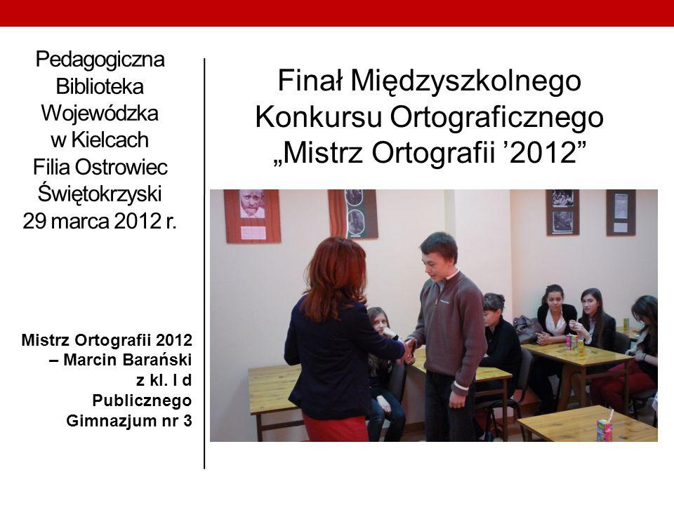 Pedagogiczna Biblioteka Wojewódzka w Kielcach Filia Ostrowiec Świętokrzyski 29 marca 2012 r. Mistrz Ortografii 2012 – Marcin Barański z kl. I d Public