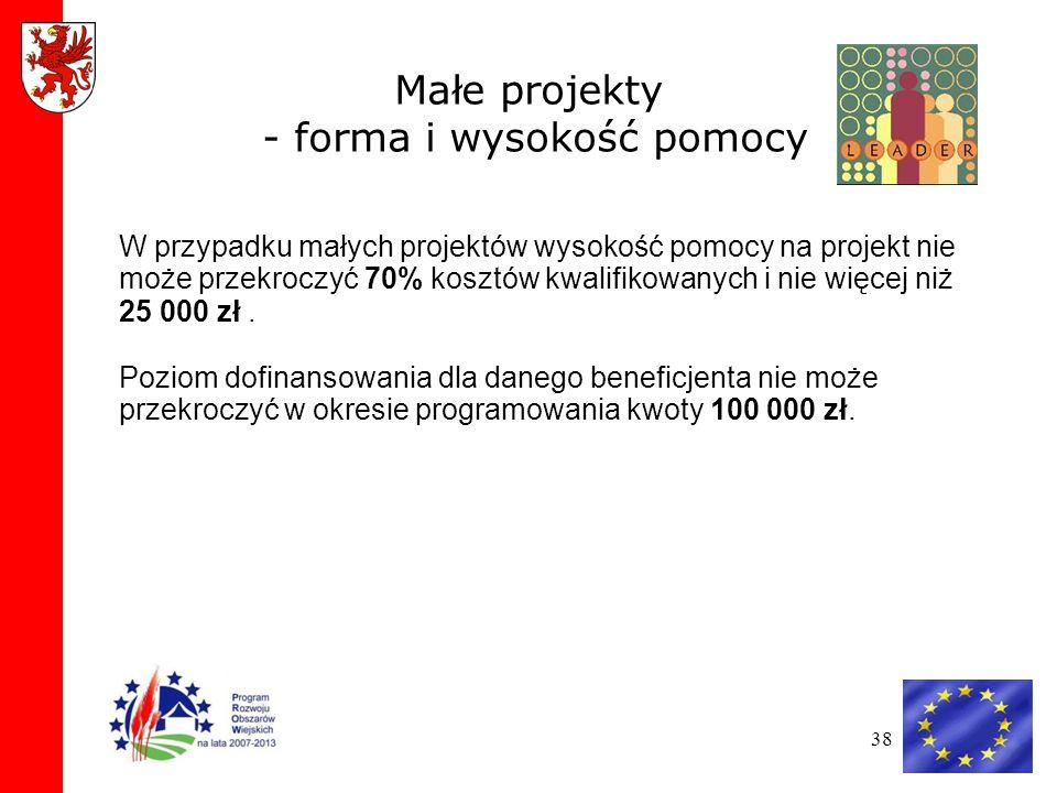 38 Małe projekty - forma i wysokość pomocy W przypadku małych projektów wysokość pomocy na projekt nie może przekroczyć 70% kosztów kwalifikowanych i nie więcej niż 25 000 zł.
