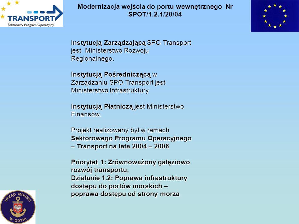 Modernizacja wejścia do portu wewnętrznego Nr SPOT/1.2.1/20/04 Instytucją Zarządzającą SPO Transport jest Ministerstwo Rozwoju Regionalnego. Instytucj