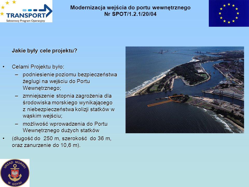 Jakie były cele projektu? Celami Projektu było:Celami Projektu było: –podniesienie poziomu bezpieczeństwa żeglugi na wejściu do Portu Wewnętrznego; –z
