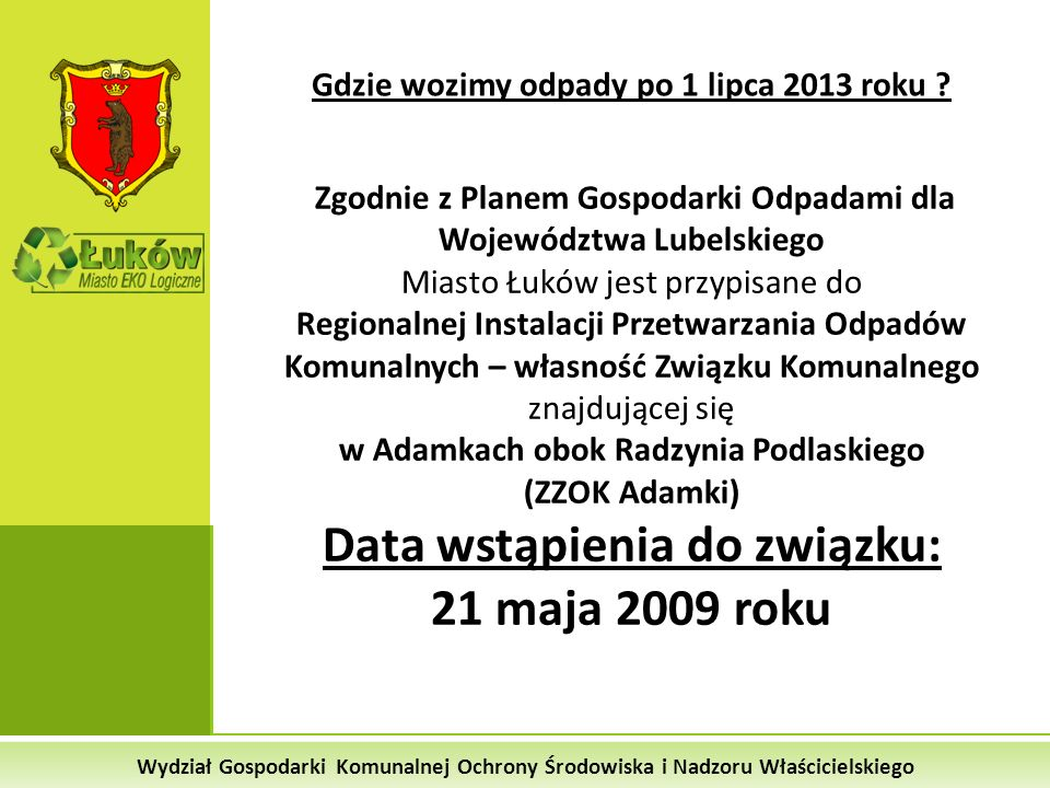 Gdzie wozimy odpady po 1 lipca 2013 roku ? Zgodnie z Planem Gospodarki Odpadami dla Województwa Lubelskiego Miasto Łuków jest przypisane do Regionalne