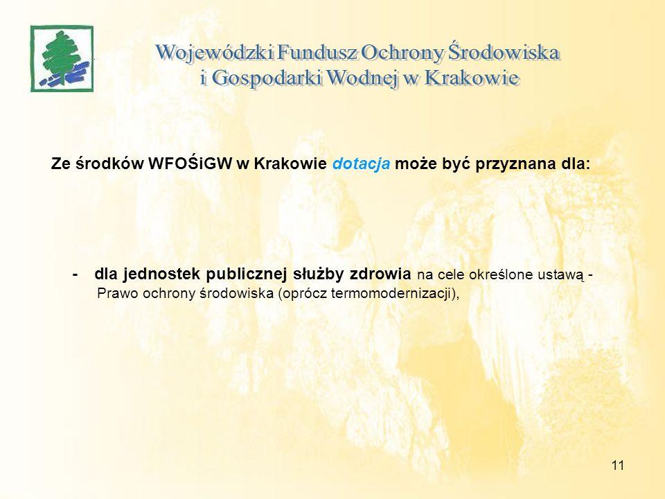 11 Ze środków WFOŚiGW w Krakowie dotacja może być przyznana dla: - dla jednostek publicznej służby zdrowia na cele określone ustawą - Prawo ochrony śr