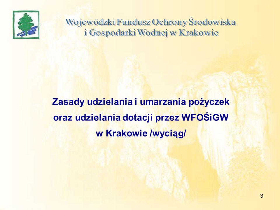 4 Wojewódzki Fundusz Ochrony Środowiska i Gospodarki Wodnej w Krakowie, udziela pożyczek i dotacji na podstawie umowy zawartej z podmiotem realizującym zadanie z zakresu ochrony środowiska i gospodarki wodnej, spośród określonych rodzajowo w art.