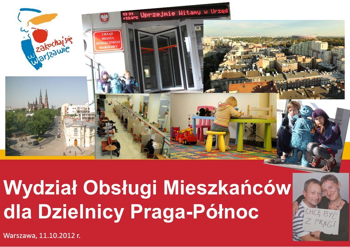 Wydział Obsługi Mieszkańców dla Dzielnicy Praga-Północ Warszawa, 11.10.2012 r.