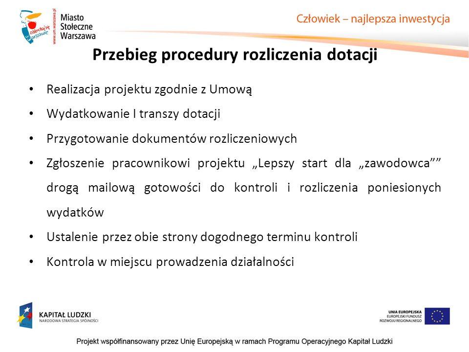 Przebieg procedury rozliczenia dotacji Realizacja projektu zgodnie z Umową Wydatkowanie I transzy dotacji Przygotowanie dokumentów rozliczeniowych Zgł