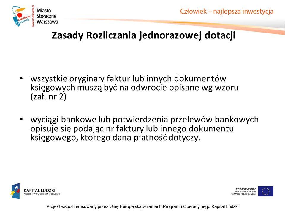 Zasady Rozliczania jednorazowej dotacji wszystkie oryginały faktur lub innych dokumentów księgowych muszą być na odwrocie opisane wg wzoru (zał. nr 2)