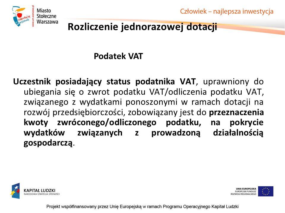 Rozliczenie jednorazowej dotacji Uczestnik posiadający status podatnika VAT, uprawniony do ubiegania się o zwrot podatku VAT/odliczenia podatku VAT, z
