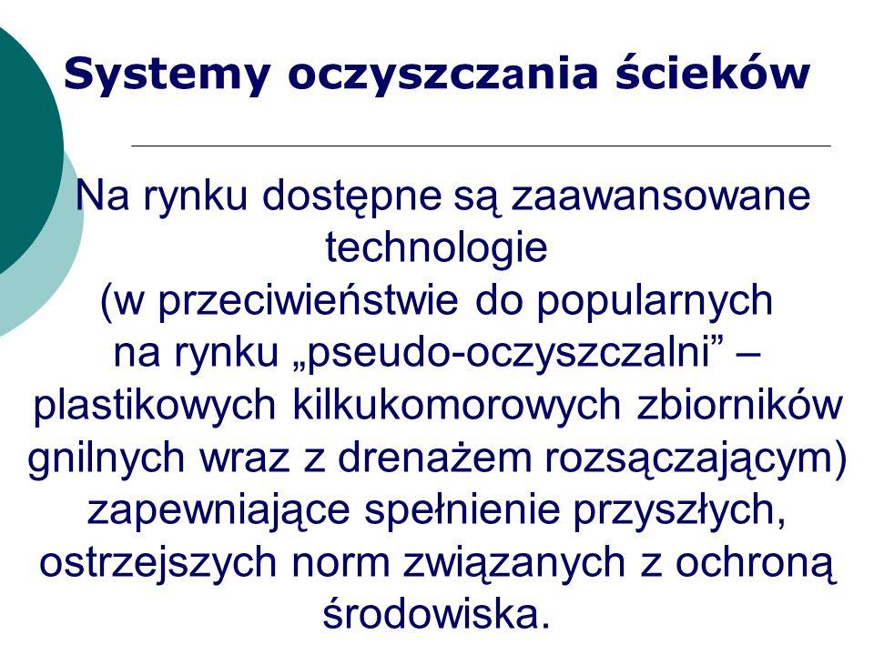 Systemy oczyszcz a nia ścieków Na rynku dostępne są zaawansowane technologie (w przeciwieństwie do popularnych na rynku pseudo-oczyszczalni – plastiko