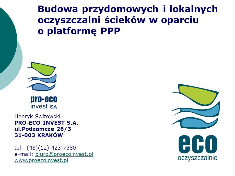 Budowa przydomowych i lokalnych oczyszczalni ścieków w oparciu o platformę PPP Henryk Świtowski PRO-ECO INVEST S.A. ul.Podzamcze 26/3 31-003 KRAKÓW te