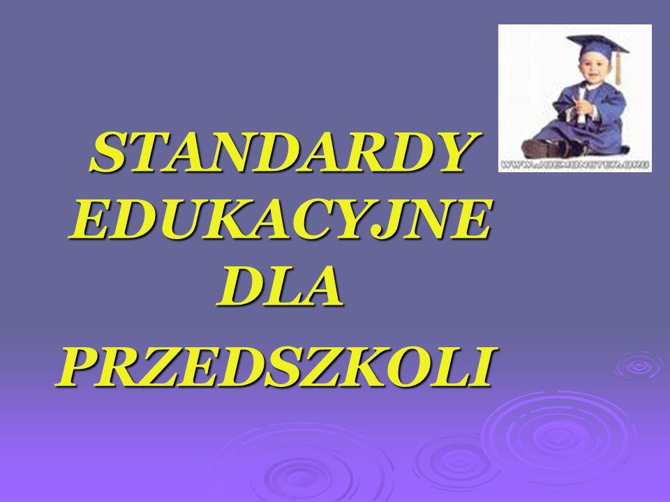 STANDARDY EDUKACYJNE DLA STANDARDY EDUKACYJNE DLA PRZEDSZKOLI PRZEDSZKOLI