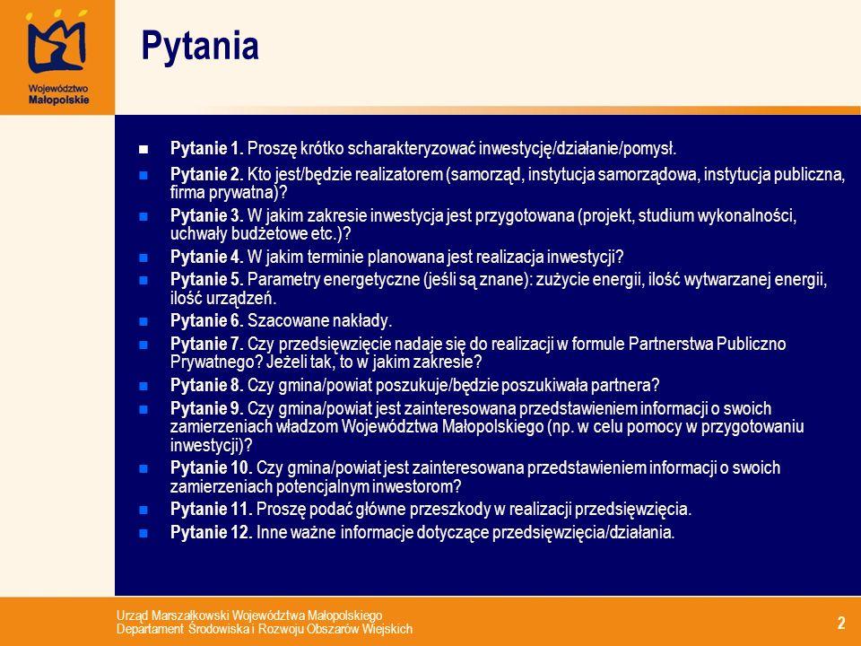 Urząd Marszałkowski Województwa Małopolskiego Departament Środowiska i Rozwoju Obszarów Wiejskich 2 Pytania n Pytanie 1. Proszę krótko scharakteryzowa
