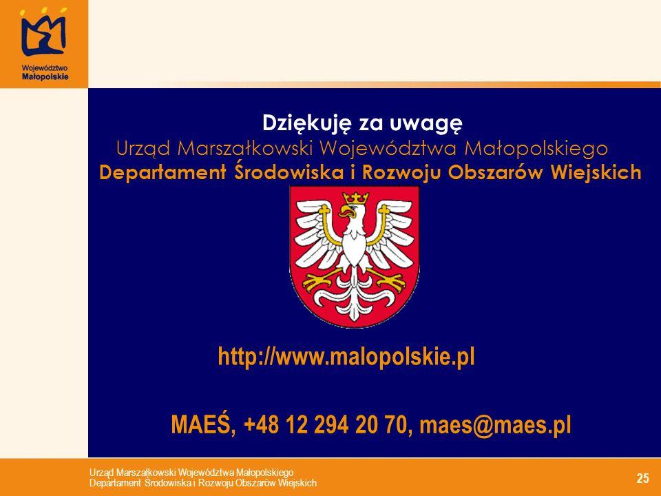Urząd Marszałkowski Województwa Małopolskiego Departament Środowiska i Rozwoju Obszarów Wiejskich 25 Dziękuję za uwagę Urząd Marszałkowski Województwa