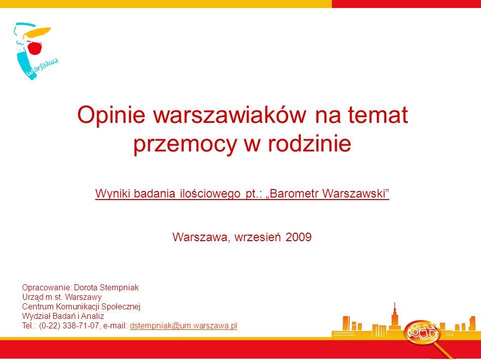 Opracowanie: Dorota Stempniak Urząd m.st. Warszawy Centrum Komunikacji Społecznej Wydział Badań i Analiz Tel.: (0-22) 338-71-07, e-mail: dstempniak@um