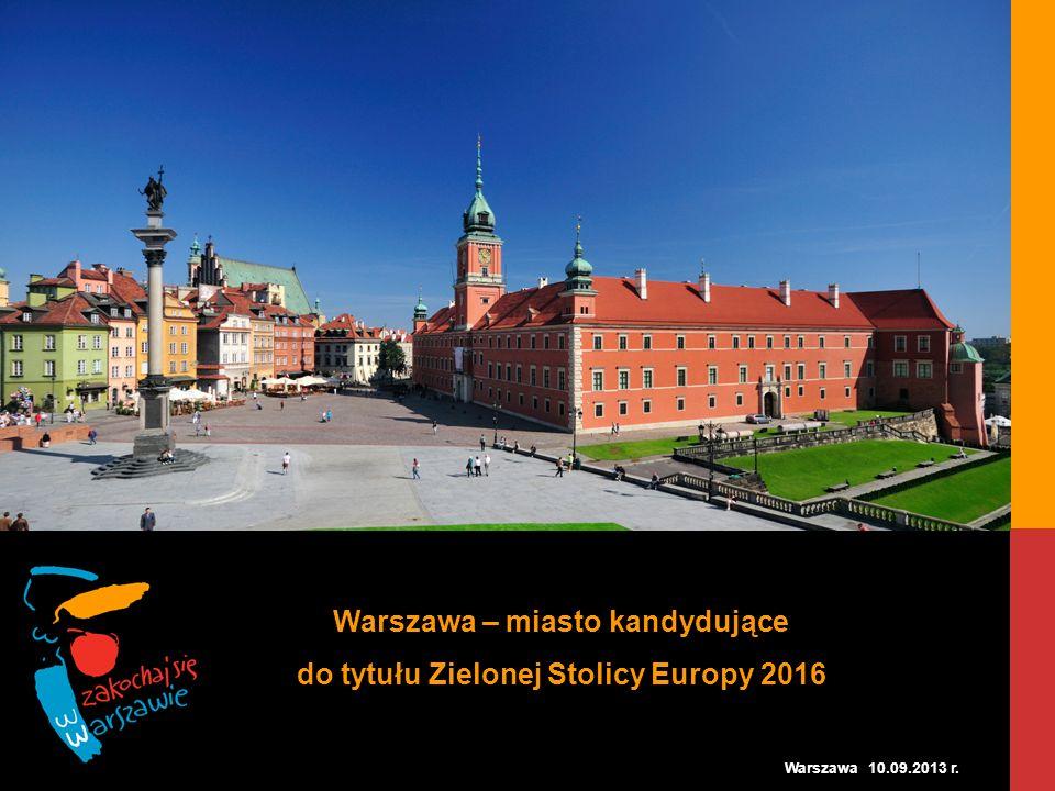 Warszawa – miasto kandydujące do tytułu Zielonej Stolicy Europy 2016 Warszawa 10.09.2013 r.