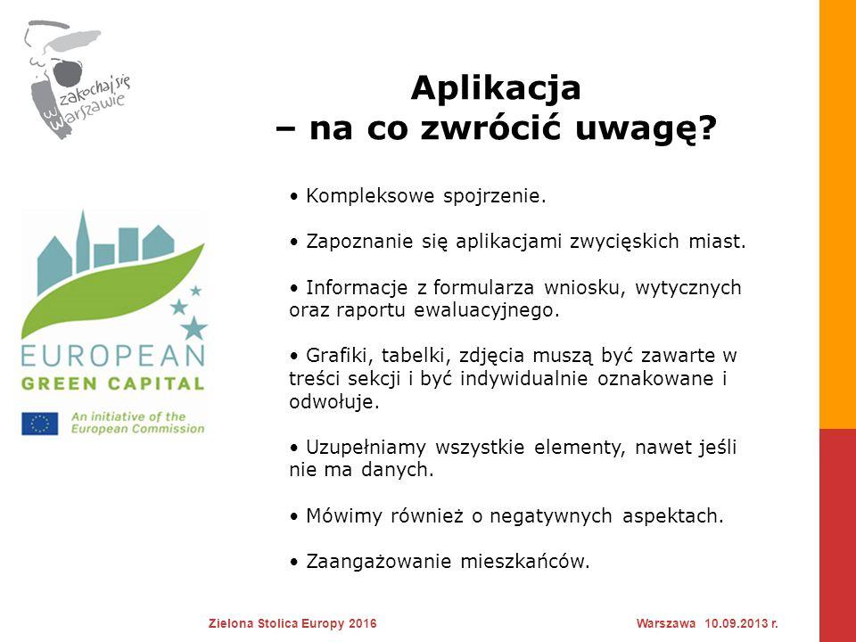 Aplikacja – na co zwrócić uwagę? Zielona Stolica Europy 2016Warszawa 10.09.2013 r. Kompleksowe spojrzenie. Zapoznanie się aplikacjami zwycięskich mias