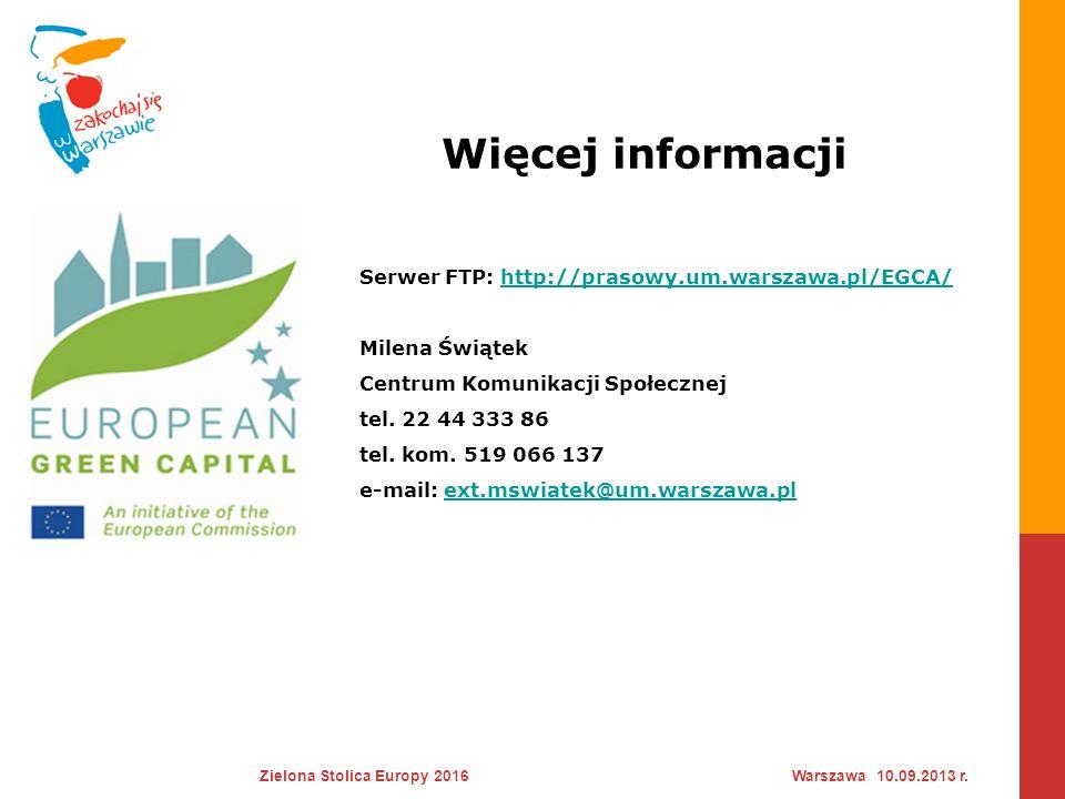 Więcej informacji Zielona Stolica Europy 2016Warszawa 10.09.2013 r. Serwer FTP: http://prasowy.um.warszawa.pl/EGCA/http://prasowy.um.warszawa.pl/EGCA/