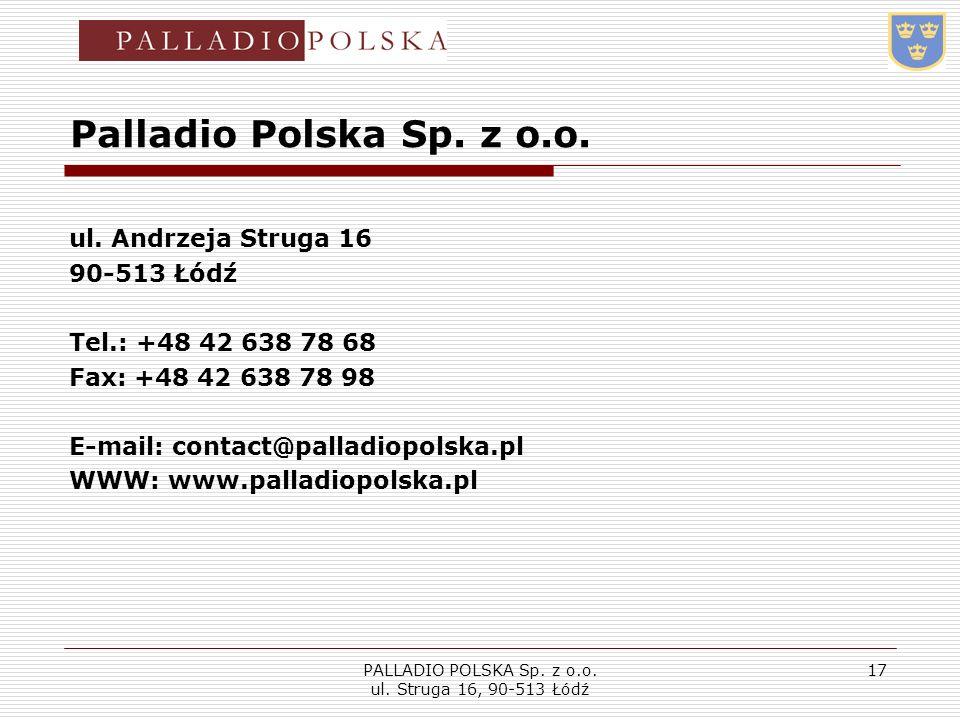 PALLADIO POLSKA Sp. z o.o. ul. Struga 16, 90-513 Łódź 17 Palladio Polska Sp. z o.o. ul. Andrzeja Struga 16 90-513 Łódź Tel.: +48 42 638 78 68 Fax: +48