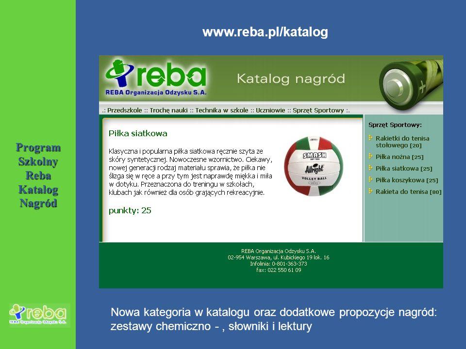 Program Szkolny Reba Katalog Nagród www.reba.pl/katalog Nowa kategoria w katalogu oraz dodatkowe propozycje nagród: zestawy chemiczno -, słowniki i le