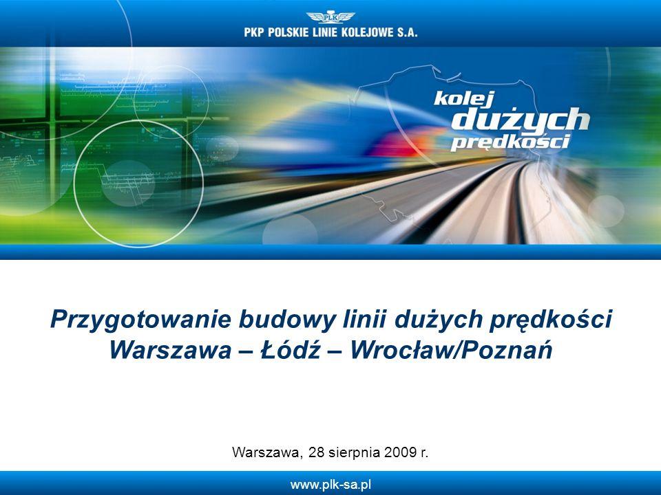 www.plk-sa.pl Przygotowanie budowy linii dużych prędkości Warszawa – Łódź – Wrocław/Poznań Warszawa, 28 sierpnia 2009 r.
