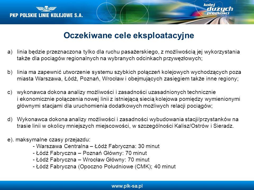 www.plk-sa.pl Oczekiwane cele eksploatacyjne a)linia będzie przeznaczona tylko dla ruchu pasażerskiego, z możliwością jej wykorzystania także dla poci