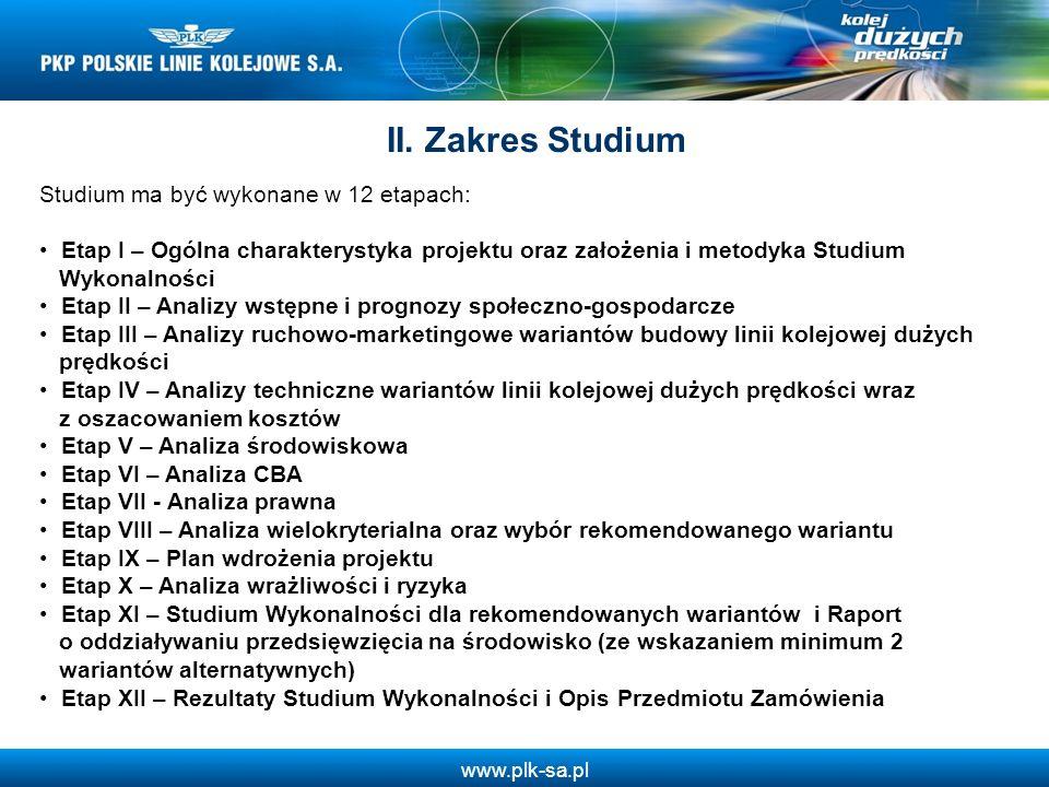 www.plk-sa.pl II. Zakres Studium Studium ma być wykonane w 12 etapach: Etap I – Ogólna charakterystyka projektu oraz założenia i metodyka Studium Wyko